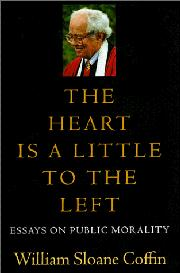 THE HEART IS A LITTLE TO THE LEFT by William Sloane Coffin