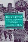 RIO DEL NORTE by Carroll L. Riley