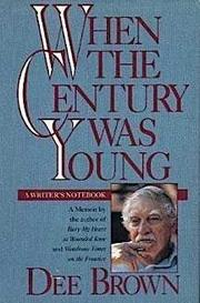 WHEN THE CENTURY WAS YOUNG by Dee Brown