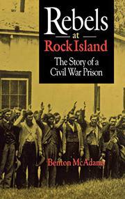 REBELS AT ROCK ISLAND by Benton McAdams