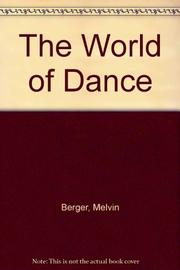 THE WORLD OF DANCE by Melvin Berger