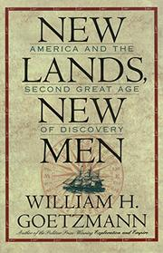 NEW LANDS, NEW MEN: America and the Second Great Age of Discovery by William H. Goetzmann