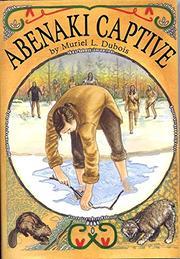 ABENAKI CAPTIVE by Muriel L. Dubois