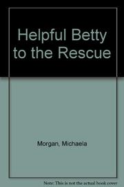 HELPFUL BETTY TO THE RESCUE by Michaela Morgan