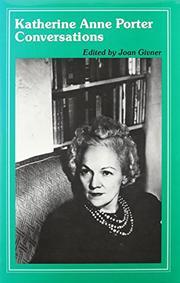 KATHERINE ANNE PORTER: CONVERSATIONS by Joan--Ed. Givner