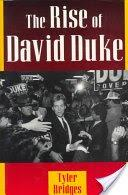 THE RISE OF DAVID DUKE by Tyler Bridges
