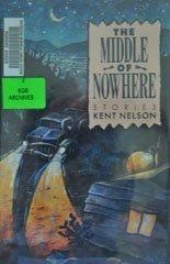 THE MIDDLE OF NOWHERE by Kent Nelson