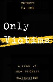 ONLY VICTIMS: A Study of Show Business Blacklisting by Robert F. Vaughn