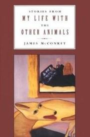 STORIES FROM MY LIFE WITH OTHER ANIMALS by James McConkey