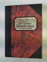 THE SECRET LABORATORY JOURNALS OF DR. VICTOR FRANKENSTEIN by Jeremy Kay