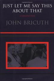 JUST LET ME SAY THIS ABOUT THAT by John Bricuth