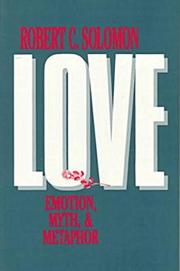 LOVE: Emotion, Myth and Metaphor by Robert Solomon