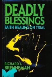 DEADLY BLESSINGS: Faith Healing On Trial by Richard J. Brenneman