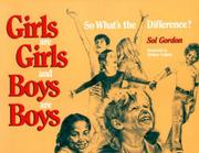 GIRLS ARE GIRLS AND BOYS ARE BOYS: So What's The Difference? by Sol Gordon