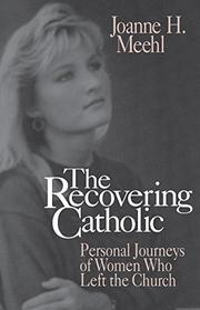 THE RECOVERING CATHOLIC by Joanne H. Meehl