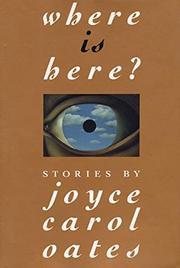 WHERE IS HERE? by Joyce Carol Oates