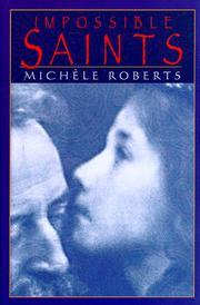 IMPOSSIBLE SAINTS by Michèle Roberts
