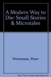 A MODERN WAY TO DIE by Peter Wortsman
