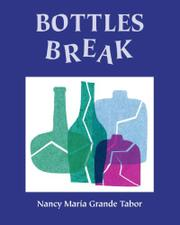 BOTTLES BREAK by Nancy María Grande Tabor