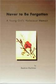NEVER TO BE FORGOTTEN by Beatrice Muchman