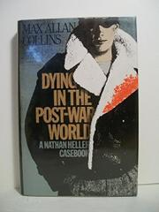 DYING IN THE POST-WAR WORLD by Max Allan Collins