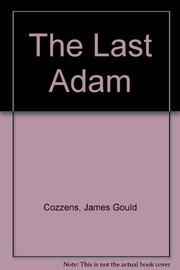 THE LAST ADAM by James Gould Cozzens