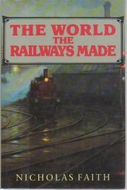 THE WORLD THE RAILWAYS MADE by Nicholas Faith