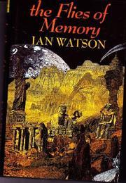 THE FLIES OF MEMORY by Ian Watson