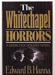 THE WHITECHAPEL HORRORS by Edward B. Hanna