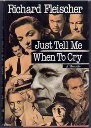 JUST TELL ME WHEN TO CRY by Richard Fleischer