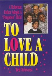 TO LOVE A CHILD by Ted Schwarz