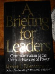 A BRIEFING FOR LEADERS by Robert A. Dilenschneider