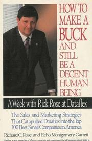 HOW TO MAKE A BUCK AND STILL BE A DECENT HUMAN BEING by Richard C. Rose