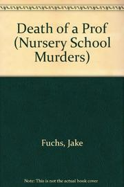 DEATH OF A PROF by Jake Fuchs