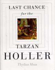 LAST CHANCE FOR THE TARZAN HOLLER by Thylias Moss
