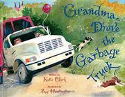 GRANDMA DROVE THE GARBAGE TRUCK by Katie Clarke