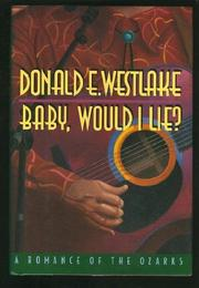 BABY, WOULD I LIE? by Donald E. Westlake