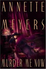 MURDER ME NOW by Annette Meyers