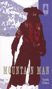 MOUNTAIN MAN: A Novel of Male and Female in the Early American West by Vardis Fisher