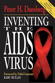 INVENTING THE AIDS VIRUS by Peter H. Duesberg