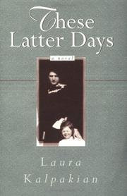 THESE LATTER DAYS by Laura Kalpakian