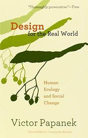 DESIGN FOR THE REAL WORLD: Human Ecology and Social Change by Victor Papanek
