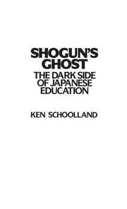 SHOGUNS GHOST: The Dark Side of Japanese Education by Ken Schoolland