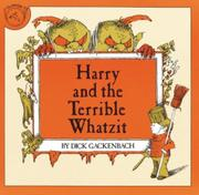 HARRY AND THE TERRIBLE WHATZIT by Dick Gackenbach