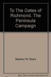 TO THE GATES OF RICHMOND by Stephen W. Sears