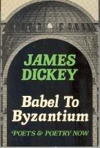 BABEL TO BYZANTIUM by James Dickey