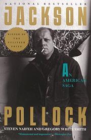 JACKSON POLLOCK: An American Saga by Steven & Gregory White Smith Naifeh