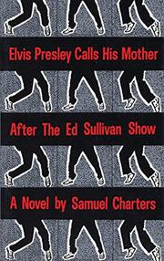 ELVIS PRESLEY CALLS HIS MOTHER AFTER THE ED SULLIVAN SHOW by Samuel Charters