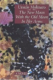 THE NEW MOON WITH THE OLD MOON IN HER ARMS by Ursule Molinaro