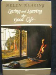 LOVING AND LEAVING THE GOOD LIFE by Helen Nearing